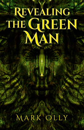 Revealing the Green Man by Mark Olly