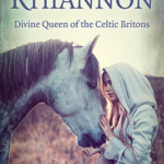 Rhiannon: Divine Queen of the Celtic Britons