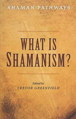 What is Shamanism, edited by Trevor Greenfield