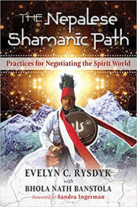 The Nepalese Shamanic Path by Evelyn C. Rysdyk and Bhola Nath Banstola