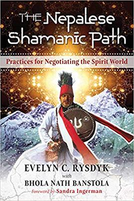 The Nepalese Shamanic Path by Evelyn C. Rysdyk and Bhola Nath Banstola
