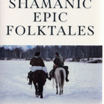 Shor Shamanic Epic Folktales by Alexander and Luba Arbachakov