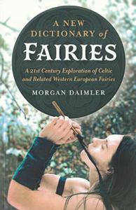 A New Dictionary of Fairies by Morgan Daimler