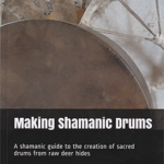 Making Shamanic Drums by Adam X. Hearn