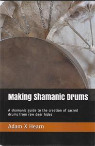 Making Shamanic Drums by Adam X. Hearn