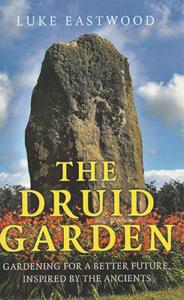 The Druid Garden by Luke Eastwood