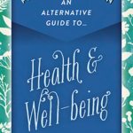 An Alternative Guide to Health and Well-being by Irisanya Moon