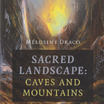 Sacred Landscape: Caves and Mountains by Mélusine Draco